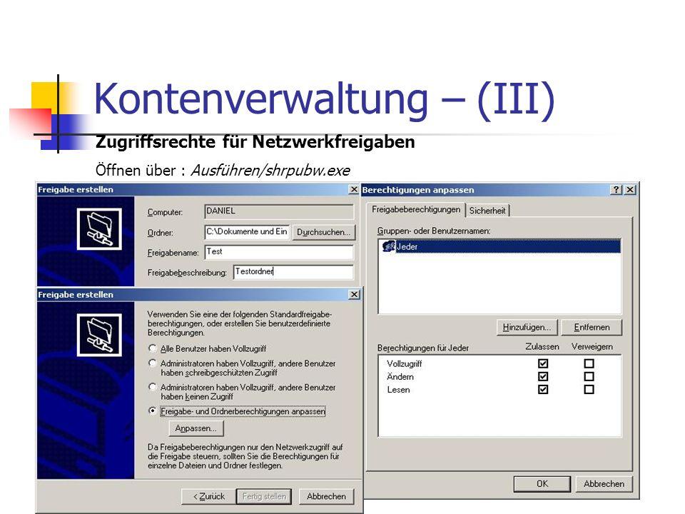 Kontenverwaltung – (III) Zugriffsrechte für Netzwerkfreigaben Öffnen über : Ausführen/shrpubw.exe