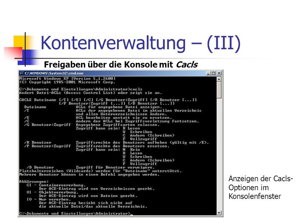 Kontenverwaltung – (III) Freigaben über die Konsole mit Cacls Anzeigen der Cacls- Optionen im Konsolenfenster