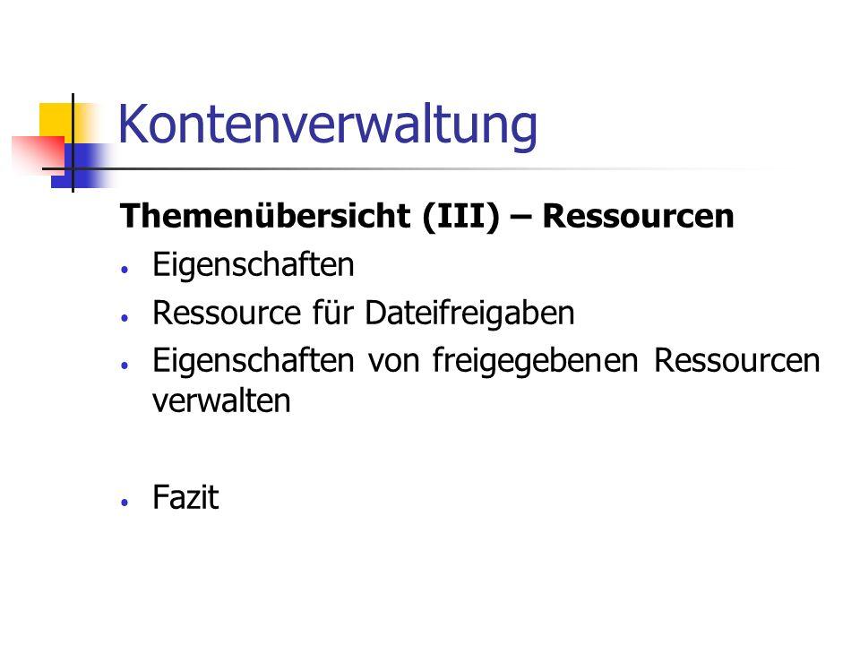 Kontenverwaltung Themenübersicht (III) – Ressourcen Eigenschaften Ressource für Dateifreigaben Eigenschaften von freigegebenen Ressourcen verwalten Fa