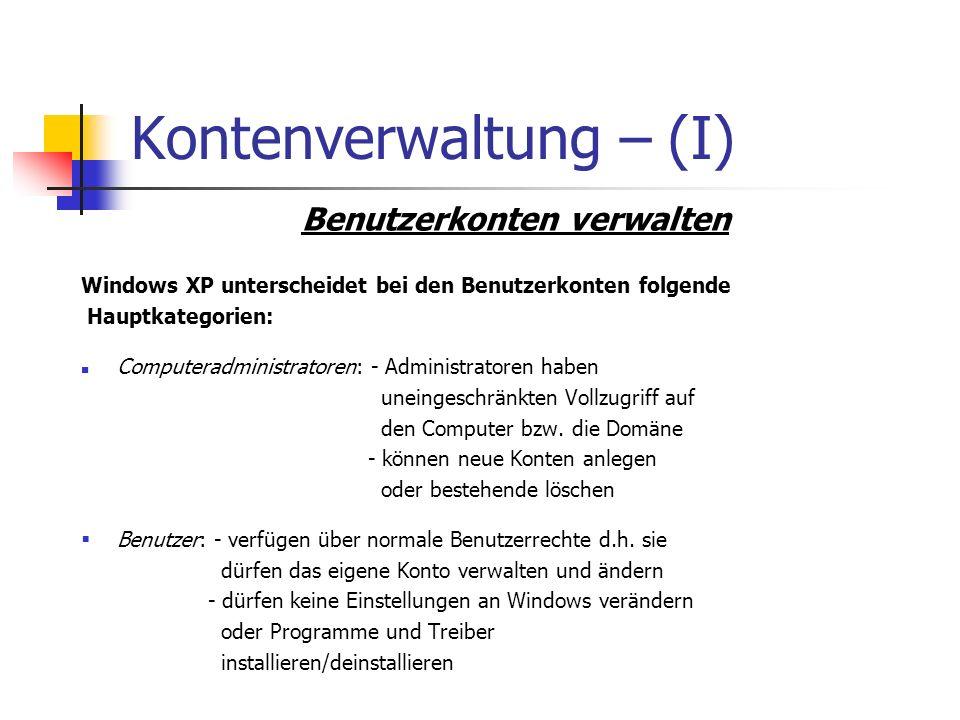 Kontenverwaltung – (I) Benutzerkonten verwalten Windows XP unterscheidet bei den Benutzerkonten folgende Hauptkategorien: Computeradministratoren: - A