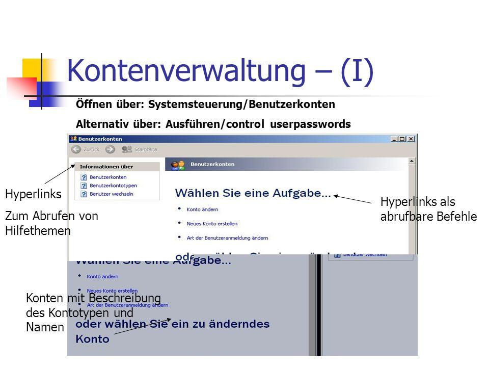 Kontenverwaltung – (I) Hyperlinks Zum Abrufen von Hilfethemen Hyperlinks als abrufbare Befehle Öffnen über: Systemsteuerung/Benutzerkonten Alternativ