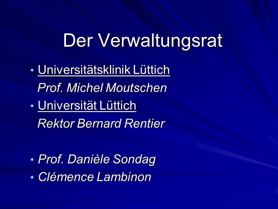 Der Verwaltungsrat Universitätsklinik Lüttich Universitätsklinik Lüttich Prof. Michel Moutschen Prof. Michel Moutschen Universität Lüttich Universität