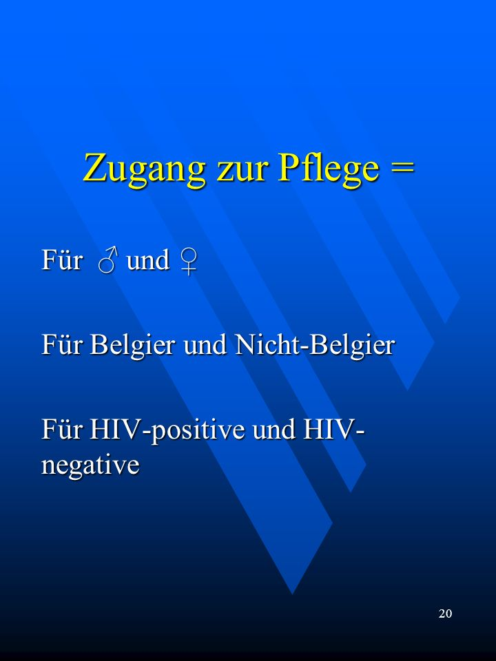 Zugang zur Pflege = Für und Für und Für Belgier und Nicht-Belgier Für HIV-positive und HIV- negative 20