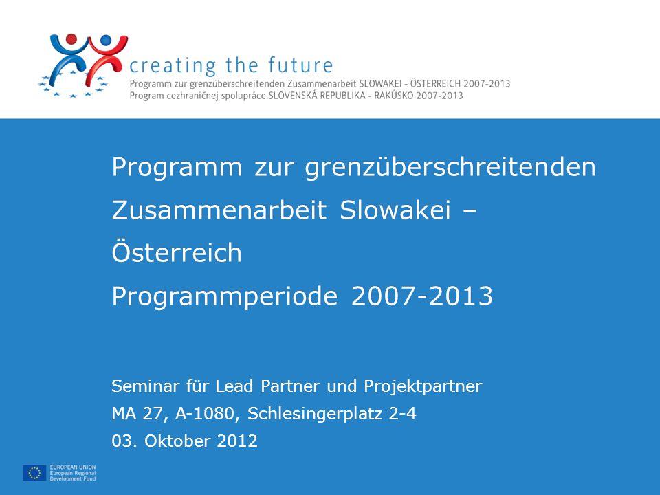 Programm zur grenzüberschreitenden Zusammenarbeit Slowakei – Österreich Programmperiode 2007-2013 Seminar für Lead Partner und Projektpartner MA 27, A