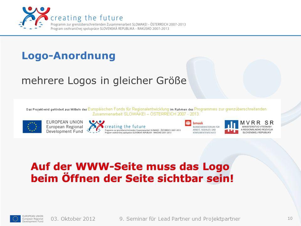 03. Oktober 20129. Seminar für Lead Partner und Projektpartner 10 Logo-Anordnung mehrere Logos in gleicher Größe Auf der WWW-Seite muss das Logo beim