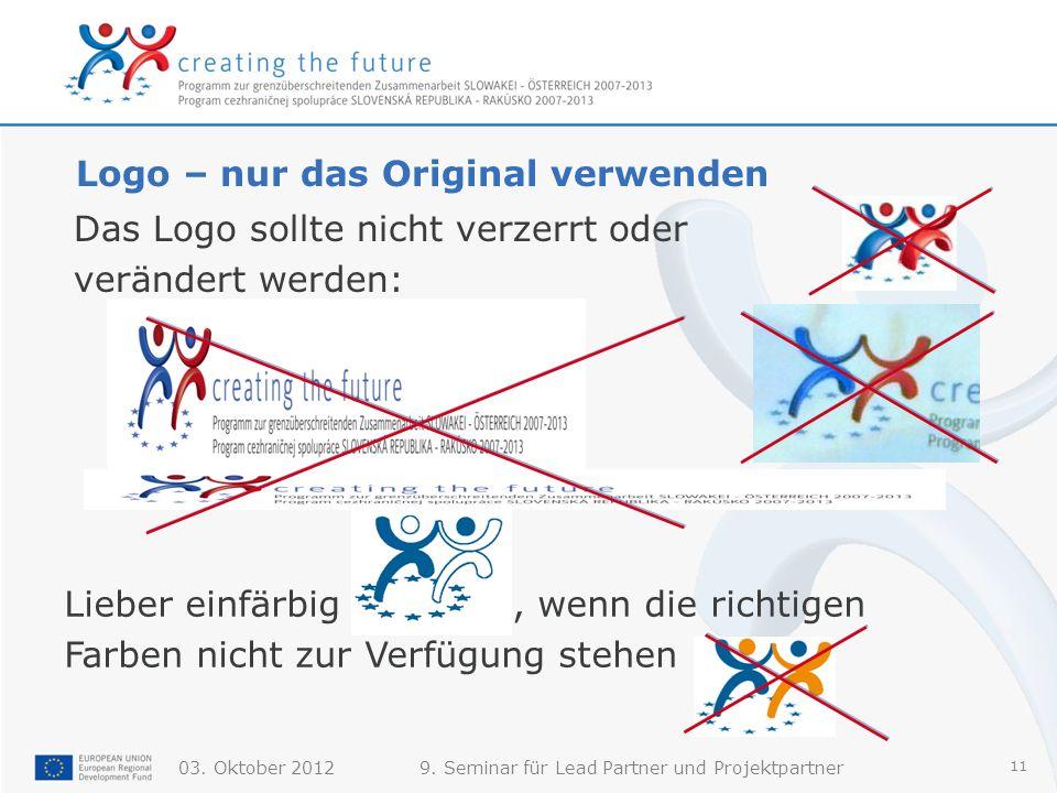 03. Oktober 20129. Seminar für Lead Partner und Projektpartner 11 Logo – nur das Original verwenden Das Logo sollte nicht verzerrt oder verändert werd