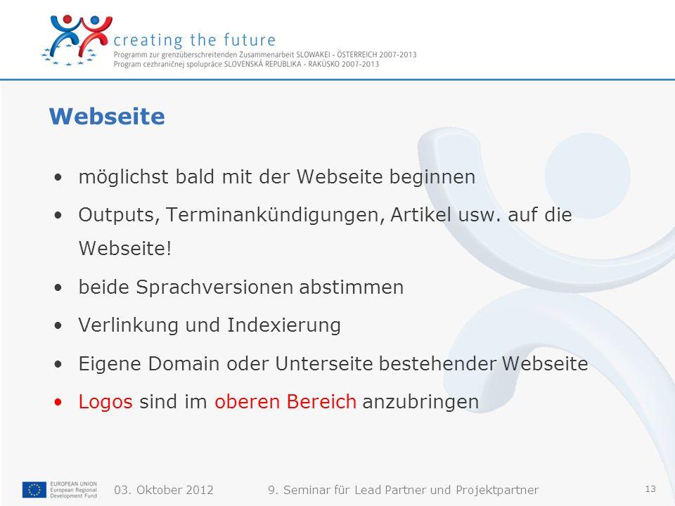 03. Oktober 20129. Seminar für Lead Partner und Projektpartner 13 Webseite möglichst bald mit der Webseite beginnen Outputs, Terminankündigungen, Arti