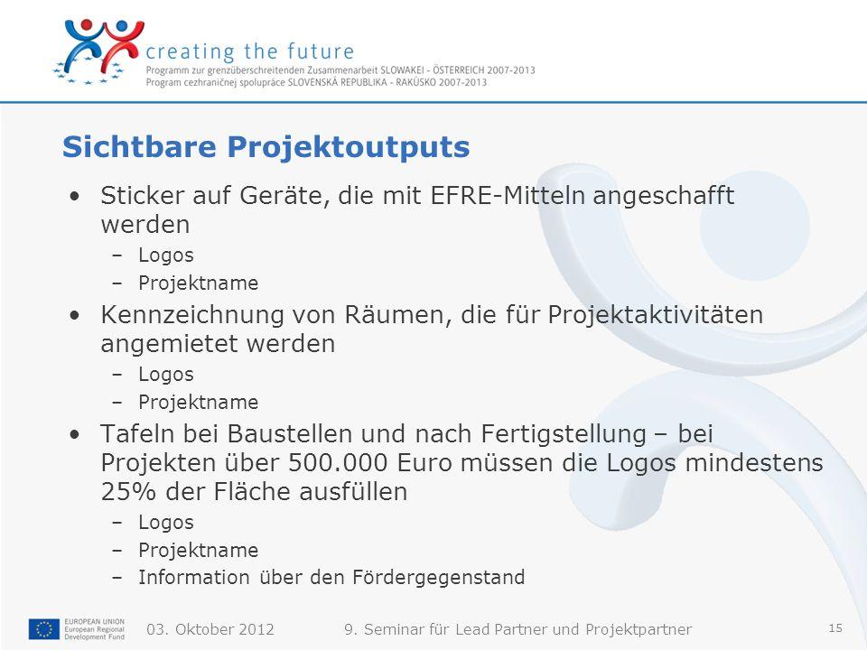 03. Oktober 20129. Seminar für Lead Partner und Projektpartner 15 Sichtbare Projektoutputs Sticker auf Geräte, die mit EFRE-Mitteln angeschafft werden