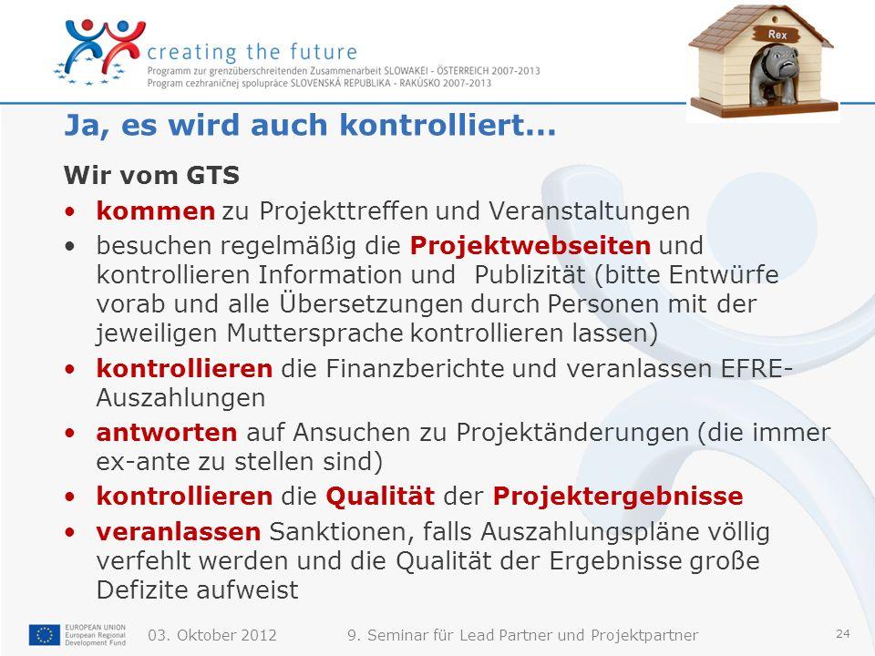 03. Oktober 20129. Seminar für Lead Partner und Projektpartner 24 Ja, es wird auch kontrolliert... Wir vom GTS kommen zu Projekttreffen und Veranstalt