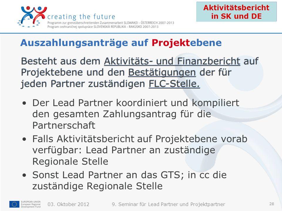 03. Oktober 20129. Seminar für Lead Partner und Projektpartner 28 Auszahlungsanträge auf Projektebene Der Lead Partner koordiniert und kompiliert den