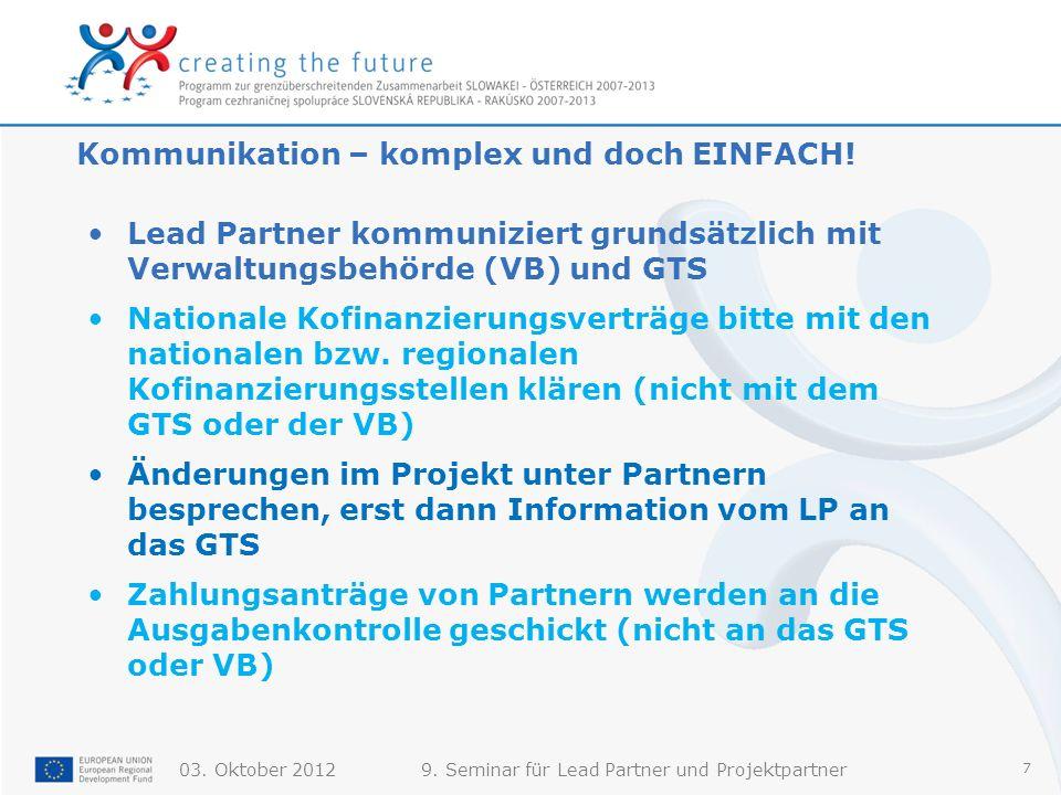 03. Oktober 20129. Seminar für Lead Partner und Projektpartner 7 Kommunikation – komplex und doch EINFACH! Lead Partner kommuniziert grundsätzlich mit