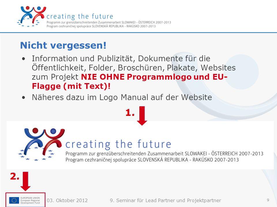 03. Oktober 20129. Seminar für Lead Partner und Projektpartner 9 Nicht vergessen! Information und Publizität, Dokumente für die Öffentlichkeit, Folder