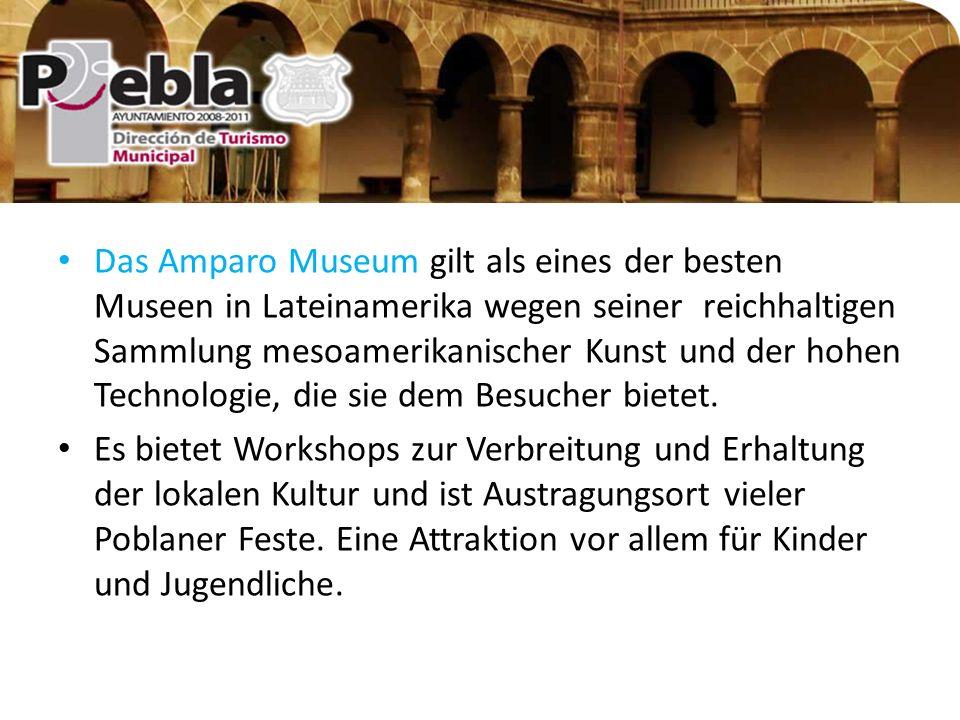 Das Amparo Museum gilt als eines der besten Museen in Lateinamerika wegen seiner reichhaltigen Sammlung mesoamerikanischer Kunst und der hohen Technologie, die sie dem Besucher bietet.