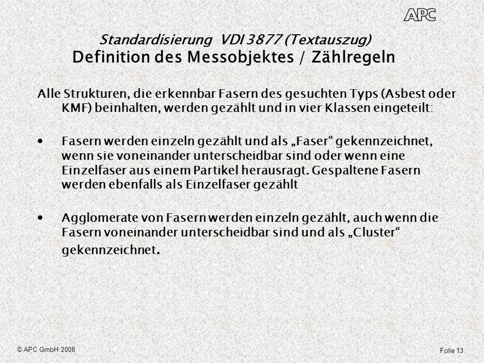 Folie 13 © APC GmbH 2008 Standardisierung VDI 3877 (Textauszug) Definition des Messobjektes / Zählregeln Alle Strukturen, die erkennbar Fasern des ges