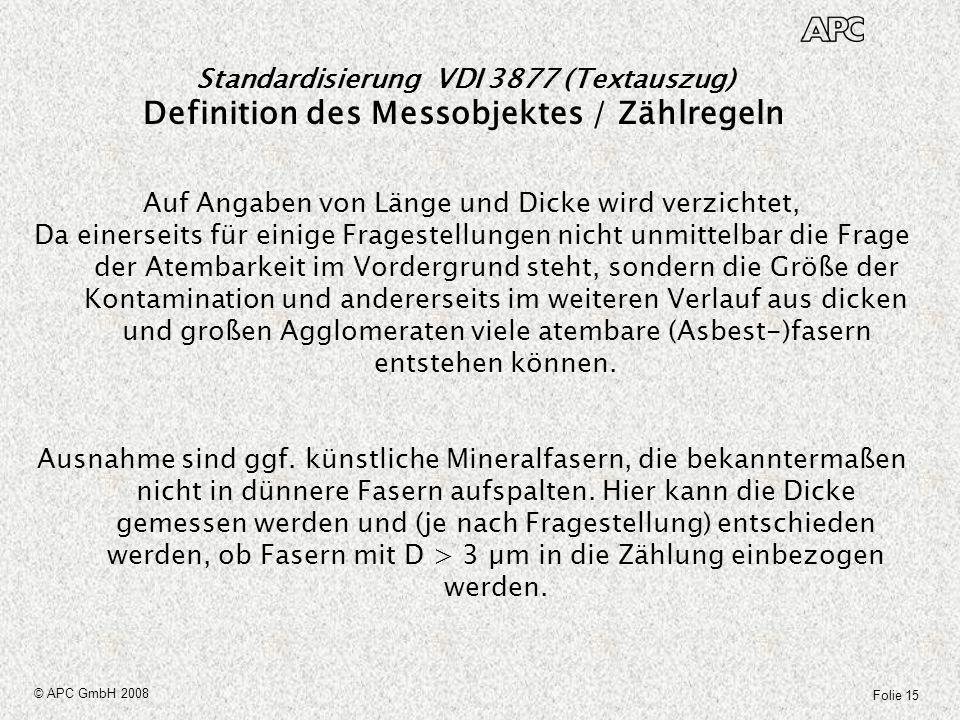 Folie 15 © APC GmbH 2008 Standardisierung VDI 3877 (Textauszug) Definition des Messobjektes / Zählregeln Auf Angaben von Länge und Dicke wird verzicht