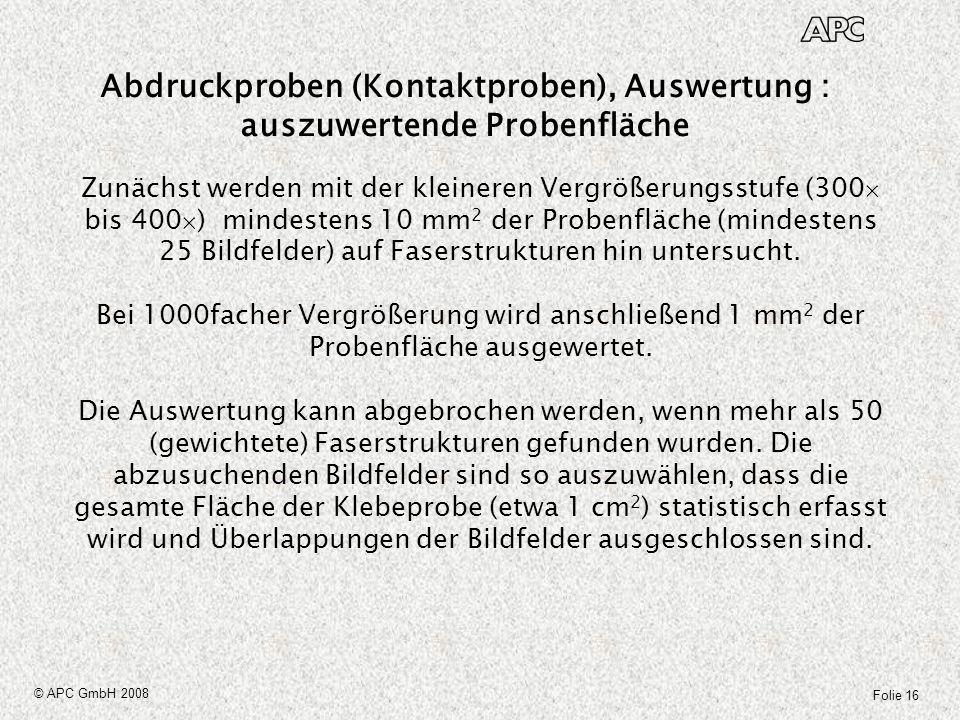 Folie 16 © APC GmbH 2008 Abdruckproben (Kontaktproben), Auswertung : auszuwertende Probenfläche Zunächst werden mit der kleineren Vergrößerungsstufe (
