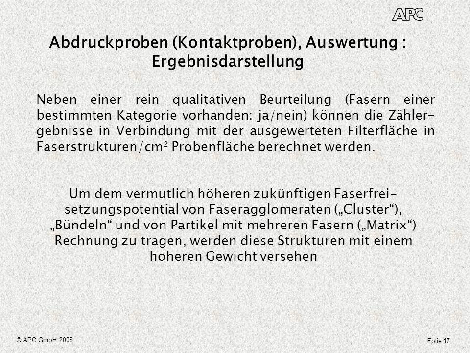 Folie 17 © APC GmbH 2008 Abdruckproben (Kontaktproben), Auswertung : Ergebnisdarstellung Neben einer rein qualitativen Beurteilung (Fasern einer besti