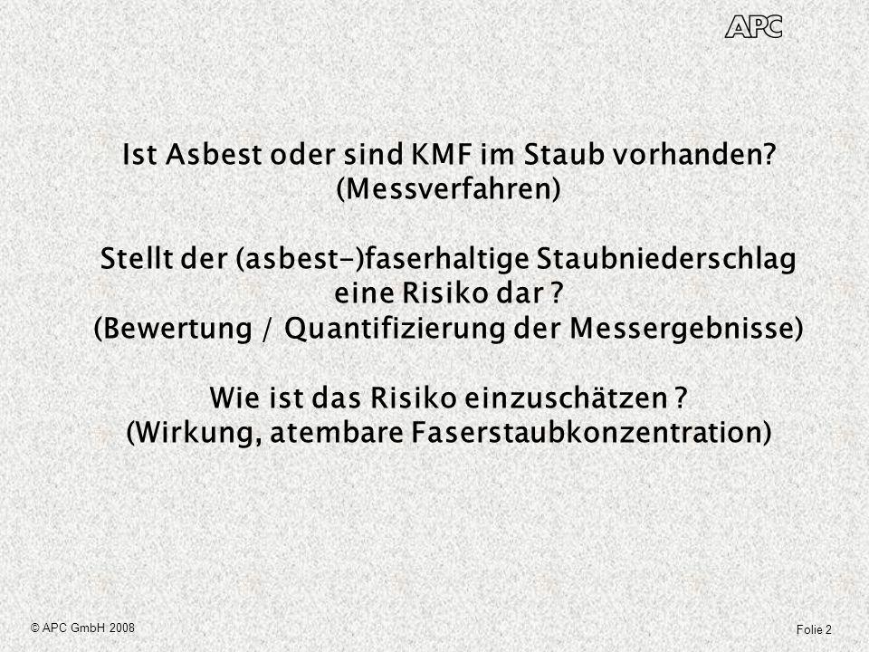 Folie 2 © APC GmbH 2008 Ist Asbest oder sind KMF im Staub vorhanden? (Messverfahren) Stellt der (asbest-)faserhaltige Staubniederschlag eine Risiko da