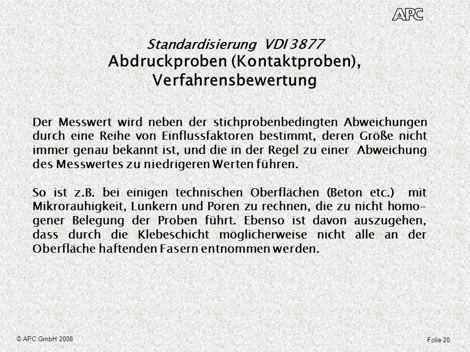 Folie 20 © APC GmbH 2008 Standardisierung VDI 3877 Abdruckproben (Kontaktproben), Verfahrensbewertung Der Messwert wird neben der stichprobenbedingten