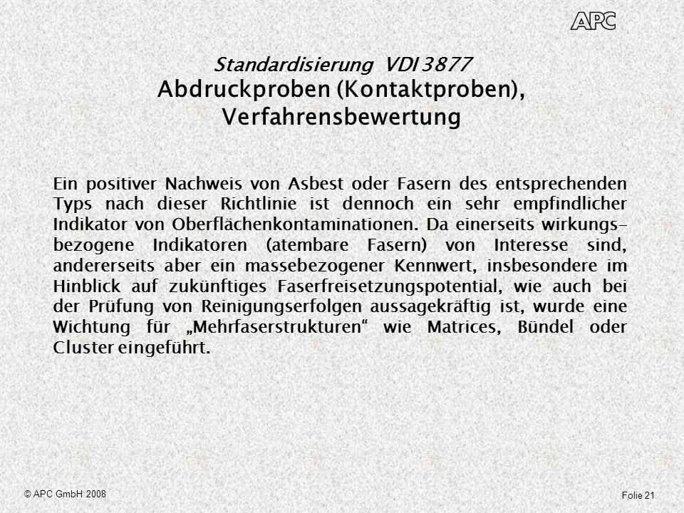 Folie 21 © APC GmbH 2008 Standardisierung VDI 3877 Abdruckproben (Kontaktproben), Verfahrensbewertung Ein positiver Nachweis von Asbest oder Fasern de
