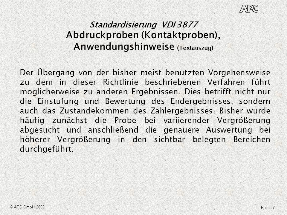 Folie 27 © APC GmbH 2008 Der Übergang von der bisher meist benutzten Vorgehensweise zu dem in dieser Richtlinie beschriebenen Verfahren führt mögliche
