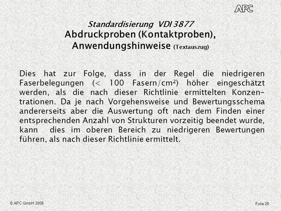 Folie 28 © APC GmbH 2008 Standardisierung VDI 3877 Abdruckproben (Kontaktproben), Anwendungshinweise (Textauszug) Dies hat zur Folge, dass in der Rege