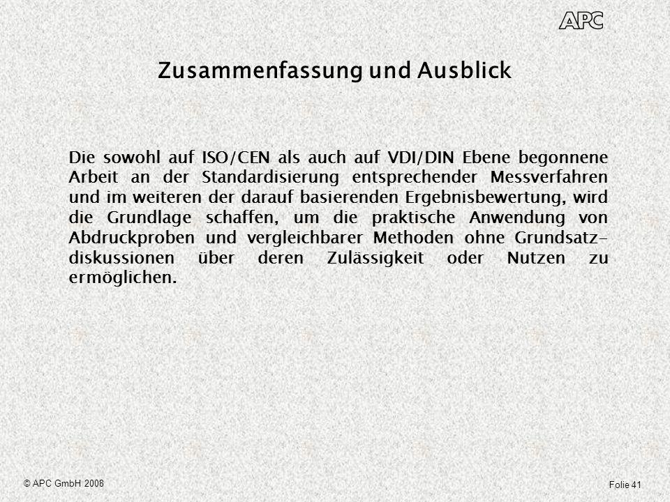 Folie 41 © APC GmbH 2008 Zusammenfassung und Ausblick Die sowohl auf ISO/CEN als auch auf VDI/DIN Ebene begonnene Arbeit an der Standardisierung entsp