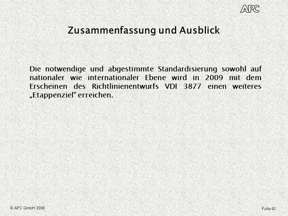Folie 42 © APC GmbH 2008 Zusammenfassung und Ausblick Die notwendige und abgestimmte Standardisierung sowohl auf nationaler wie internationaler Ebene
