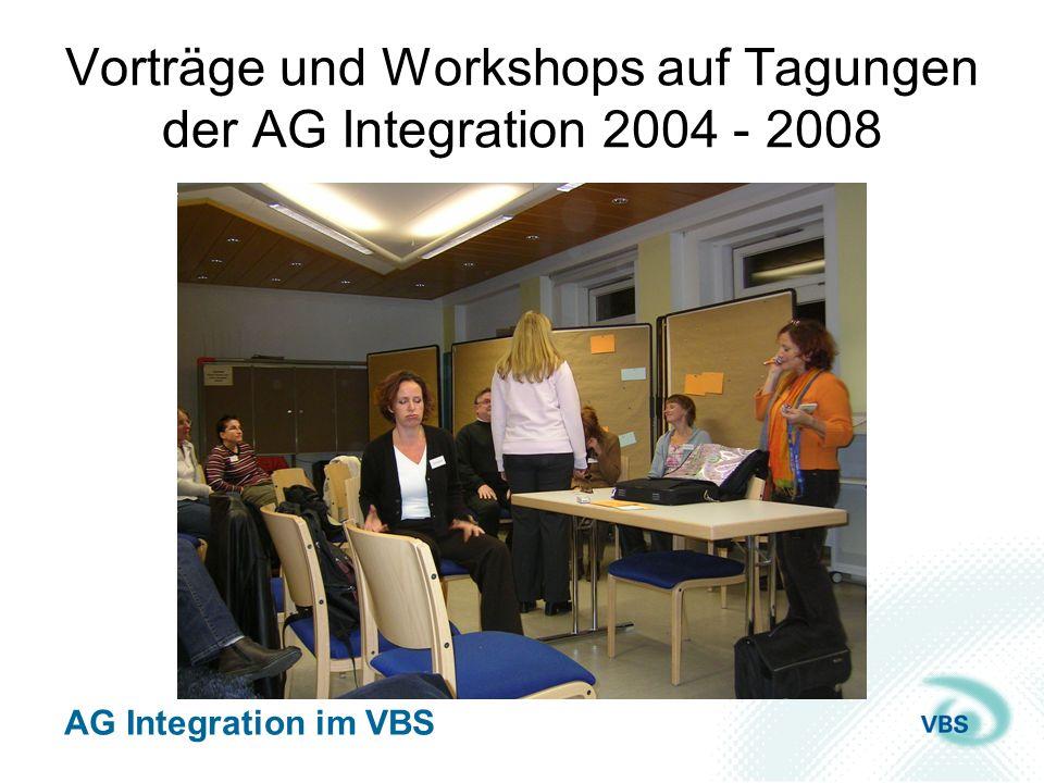 AG Integration im VBS Vorträge und Workshops auf Tagungen der AG Integration 2004 - 2008