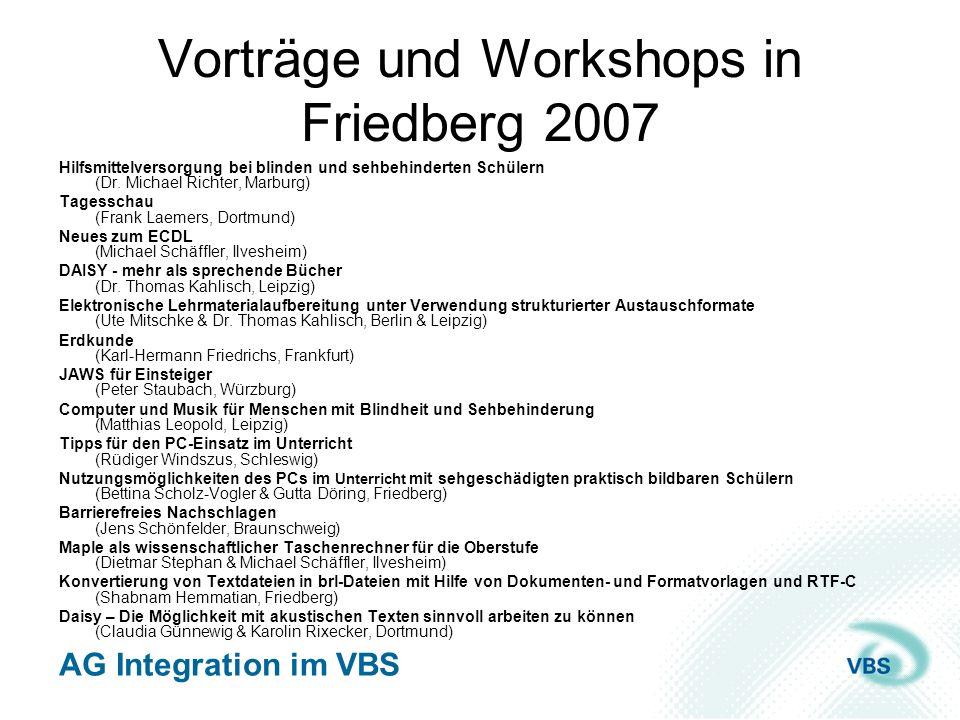 AG Integration im VBS Vorträge und Workshops in Friedberg 2007 Hilfsmittelversorgung bei blinden und sehbehinderten Schülern (Dr. Michael Richter, Mar