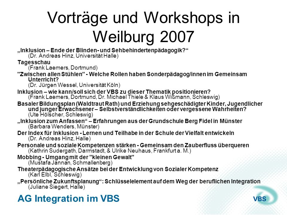 AG Integration im VBS Vorträge und Workshops in Weilburg 2007 Inklusion – Ende der Blinden- und Sehbehindertenpädagogik? (Dr. Andreas Hinz, Universitä