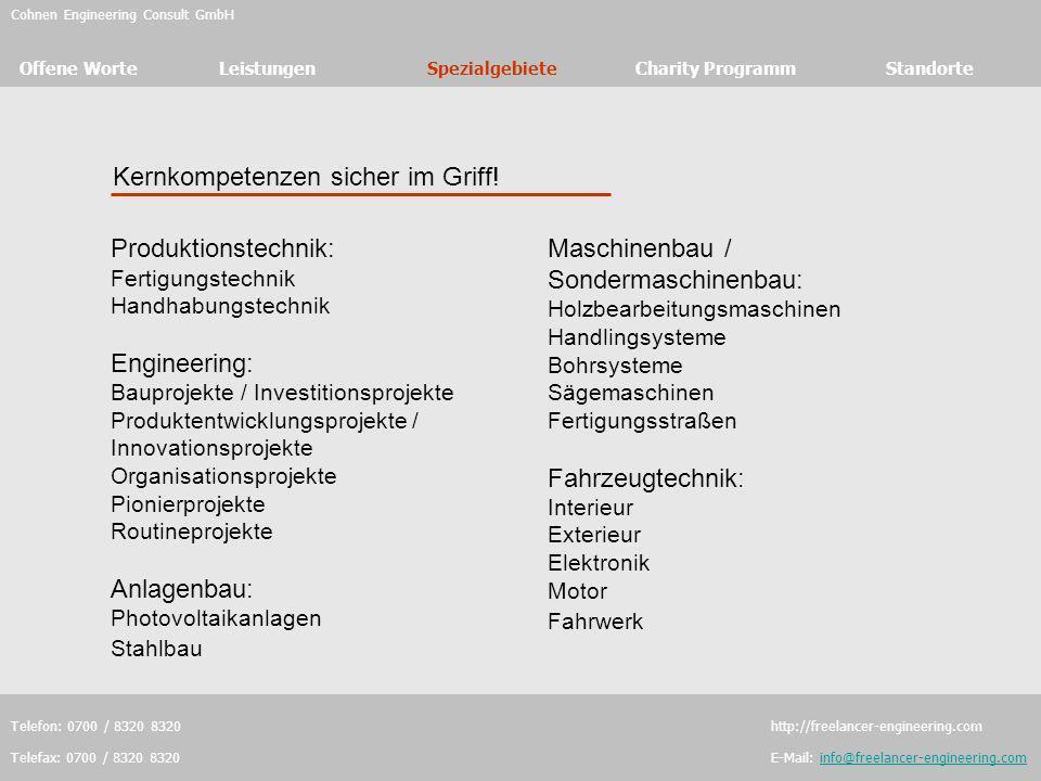 Cohnen Engineering Consult GmbH Offene WorteLeistungenSpezialgebieteCharity Programm Standorte Telefon: 0700 / 8320 8320 http://freelancer-engineering
