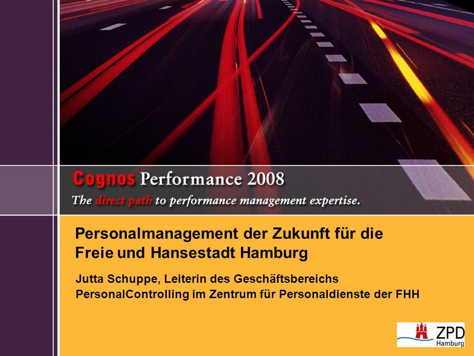 Personalmanagement der Zukunft für die Freie und Hansestadt Hamburg Jutta Schuppe, Leiterin des Geschäftsbereichs PersonalControlling im Zentrum für Personaldienste der FHH