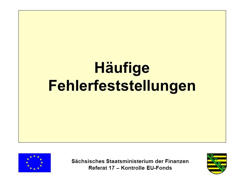 Sächsisches Staatsministerium der Finanzen Referat 17 – Kontrolle EU-Fonds Häufige Fehlerfeststellungen