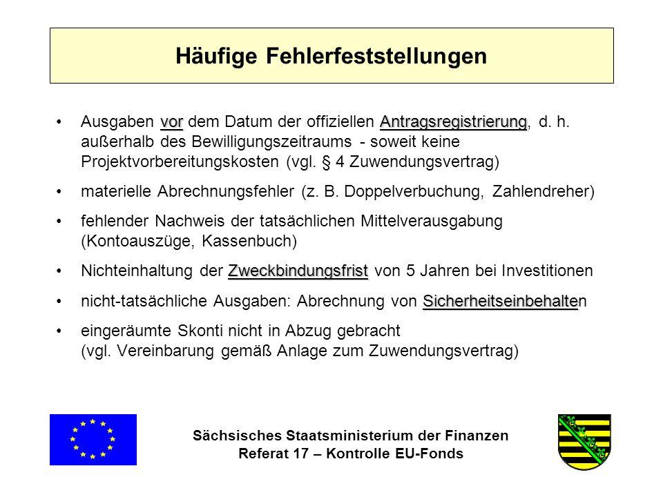 Sächsisches Staatsministerium der Finanzen Referat 17 – Kontrolle EU-Fonds Häufige Fehlerfeststellungen vorAntragsregistrierungAusgaben vor dem Datum der offiziellen Antragsregistrierung, d.