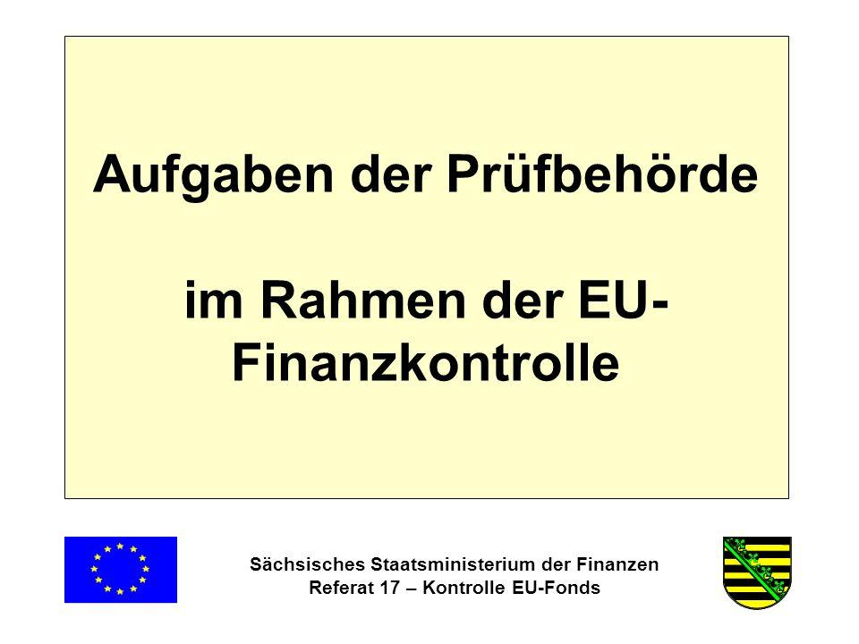 Sächsisches Staatsministerium der Finanzen Referat 17 – Kontrolle EU-Fonds Aufgaben der Prüfbehörde im Rahmen der EU- Finanzkontrolle