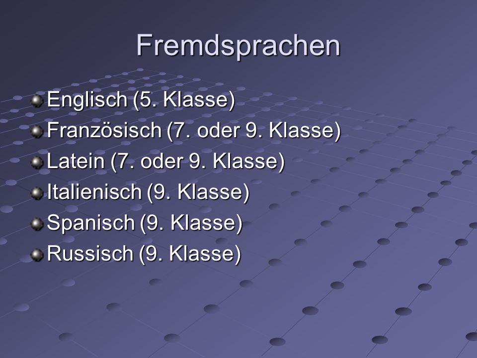 Fremdsprachen Englisch (5. Klasse) Französisch (7. oder 9. Klasse) Latein (7. oder 9. Klasse) Italienisch (9. Klasse) Spanisch (9. Klasse) Russisch (9