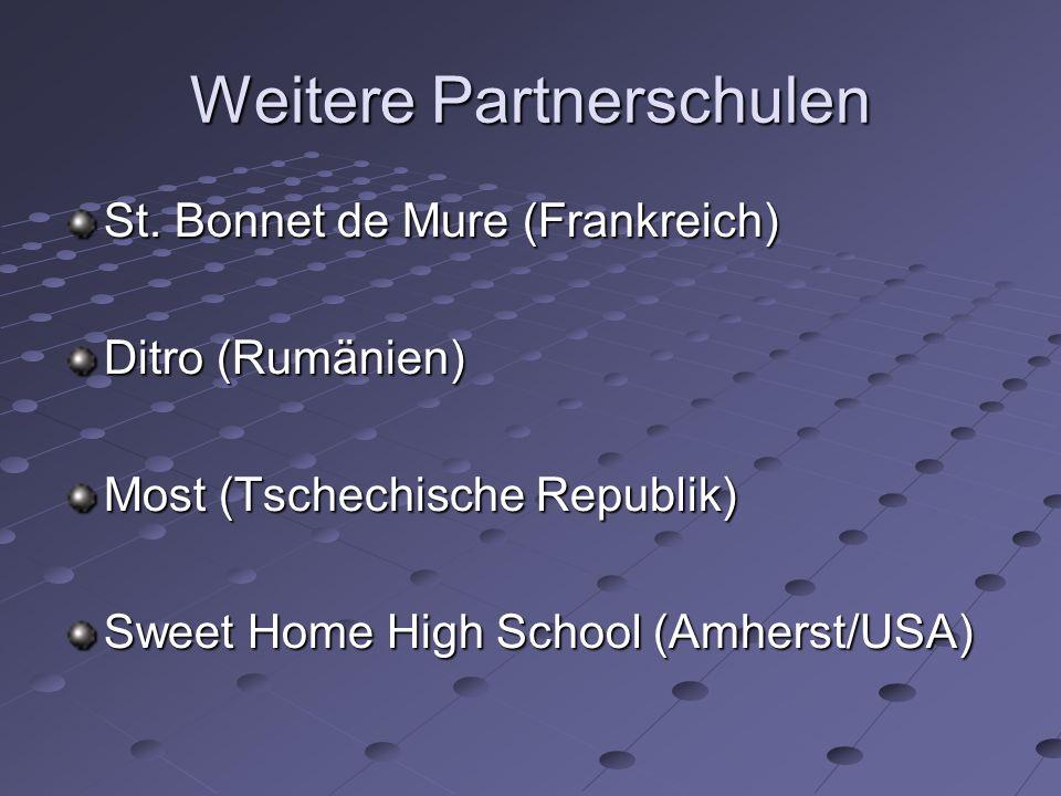 Weitere Partnerschulen St. Bonnet de Mure (Frankreich) Ditro (Rumänien) Most (Tschechische Republik) Sweet Home High School (Amherst/USA)