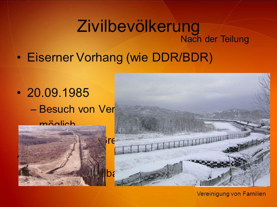 Zivilbevölkerung Eiserner Vorhang (wie DDR/BDR) 20.09.1985 –Besuch von Verwandten möglich –Öffnung der Grenze 2000 –Bau der Eisenbahnstrecke Seoul - P