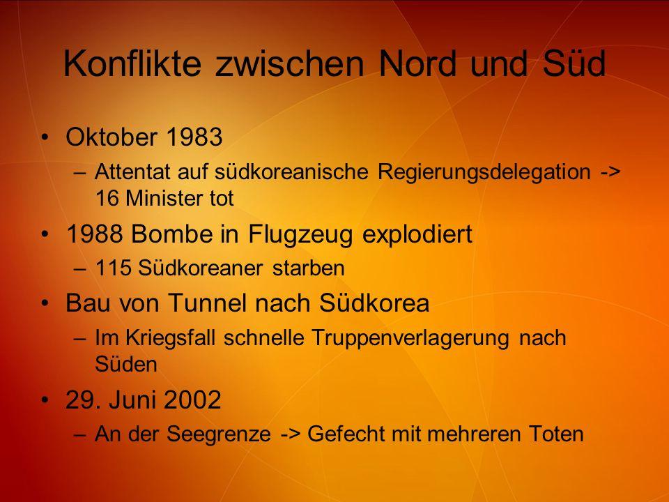 Konflikte zwischen Nord und Süd Oktober 1983 –Attentat auf südkoreanische Regierungsdelegation -> 16 Minister tot 1988 Bombe in Flugzeug explodiert –1