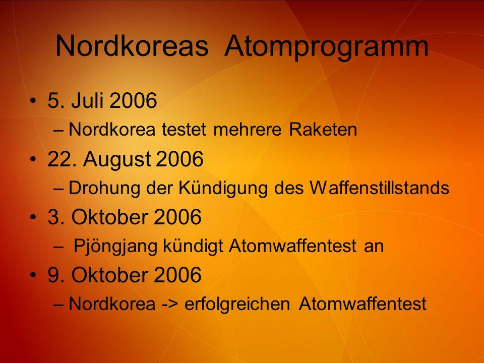 Nordkoreas Atomprogramm 5. Juli 2006 –Nordkorea testet mehrere Raketen 22. August 2006 –Drohung der Kündigung des Waffenstillstands 3. Oktober 2006 –