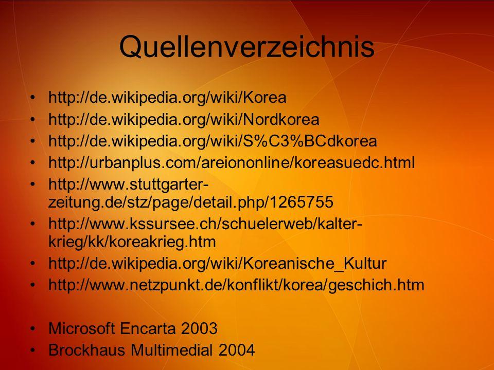 Quellenverzeichnis http://de.wikipedia.org/wiki/Korea http://de.wikipedia.org/wiki/Nordkorea http://de.wikipedia.org/wiki/S%C3%BCdkorea http://urbanpl