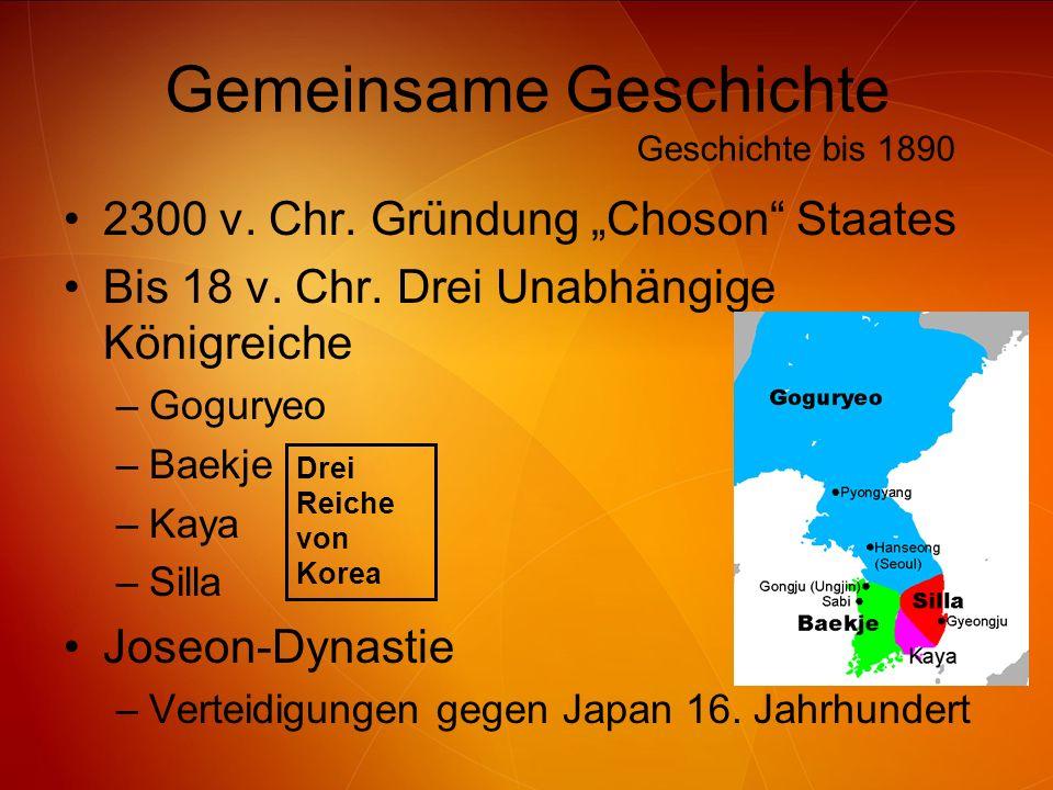 Gemeinsame Geschichte 2300 v. Chr. Gründung Choson Staates Bis 18 v. Chr. Drei Unabhängige Königreiche –Goguryeo –Baekje –Kaya –Silla Joseon-Dynastie