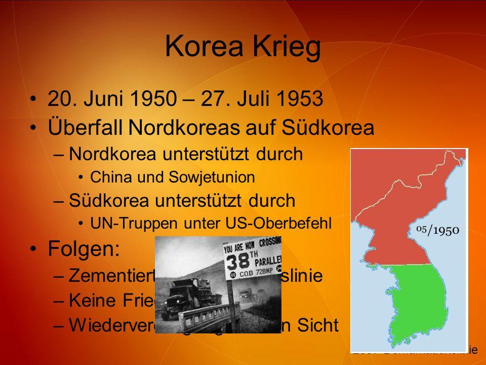 Korea Krieg 20. Juni 1950 – 27. Juli 1953 Überfall Nordkoreas auf Südkorea –Nordkorea unterstützt durch China und Sowjetunion –Südkorea unterstützt du