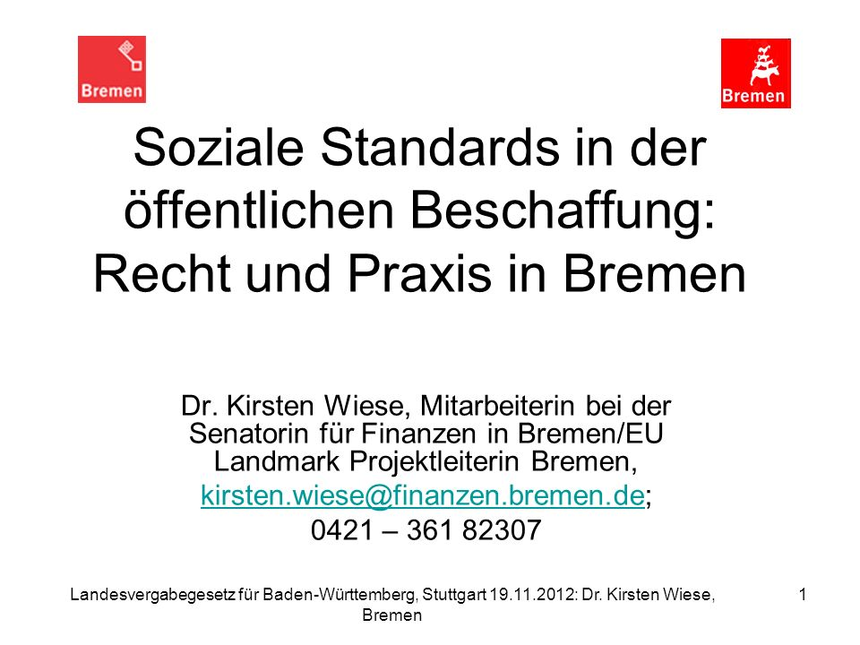 Landesvergabegesetz für Baden-Württemberg, Stuttgart 19.11.2012: Dr. Kirsten Wiese, Bremen 1 Soziale Standards in der öffentlichen Beschaffung: Recht