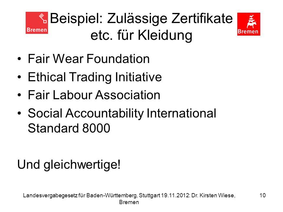 Landesvergabegesetz für Baden-Württemberg, Stuttgart 19.11.2012: Dr. Kirsten Wiese, Bremen 10 Beispiel: Zulässige Zertifikate etc. für Kleidung Fair W