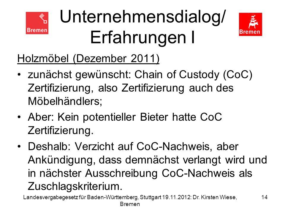 Unternehmensdialog/ Erfahrungen I Holzmöbel (Dezember 2011) zunächst gewünscht: Chain of Custody (CoC) Zertifizierung, also Zertifizierung auch des Mö