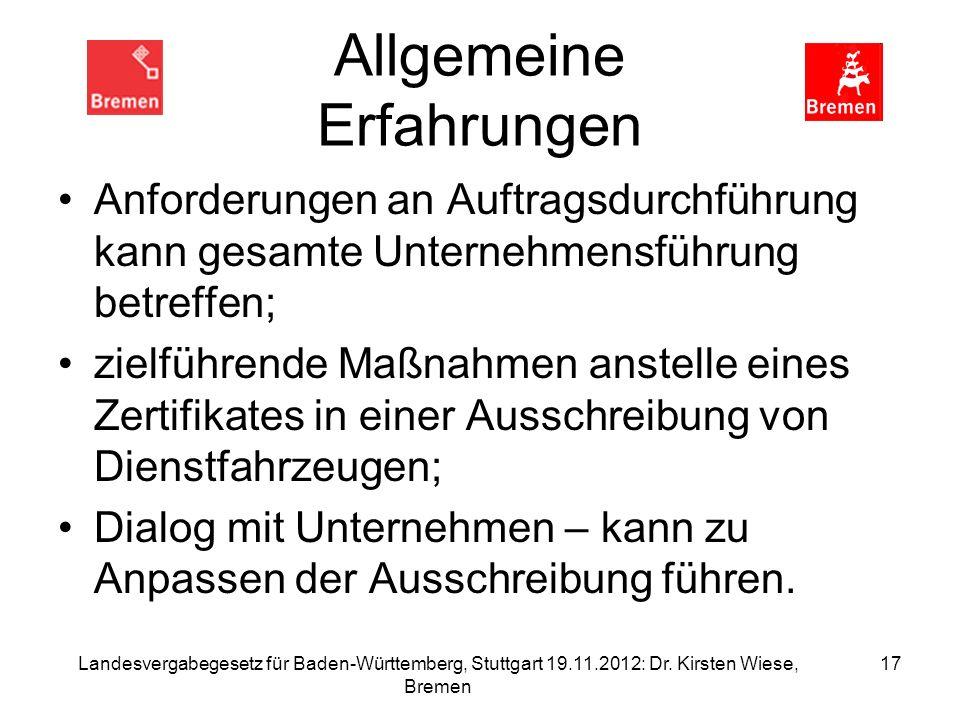 Landesvergabegesetz für Baden-Württemberg, Stuttgart 19.11.2012: Dr. Kirsten Wiese, Bremen 17 Allgemeine Erfahrungen Anforderungen an Auftragsdurchfüh