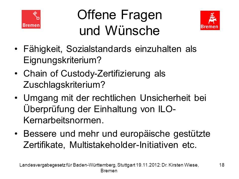 Landesvergabegesetz für Baden-Württemberg, Stuttgart 19.11.2012: Dr. Kirsten Wiese, Bremen 18 Offene Fragen und Wünsche Fähigkeit, Sozialstandards ein