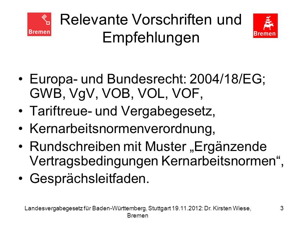 Landesvergabegesetz für Baden-Württemberg, Stuttgart 19.11.2012: Dr. Kirsten Wiese, Bremen 3 Relevante Vorschriften und Empfehlungen Europa- und Bunde